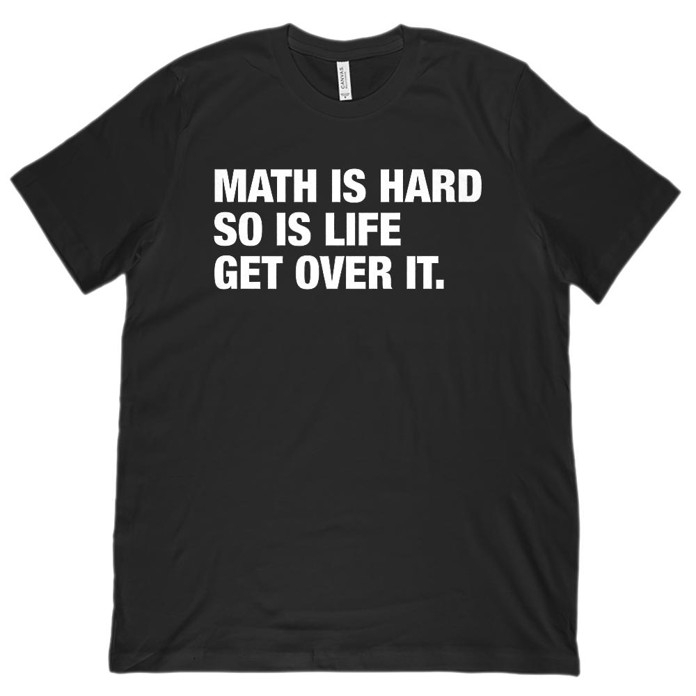 (Unisex BC 3001 Soft Tee) Math is Hard So Is Life