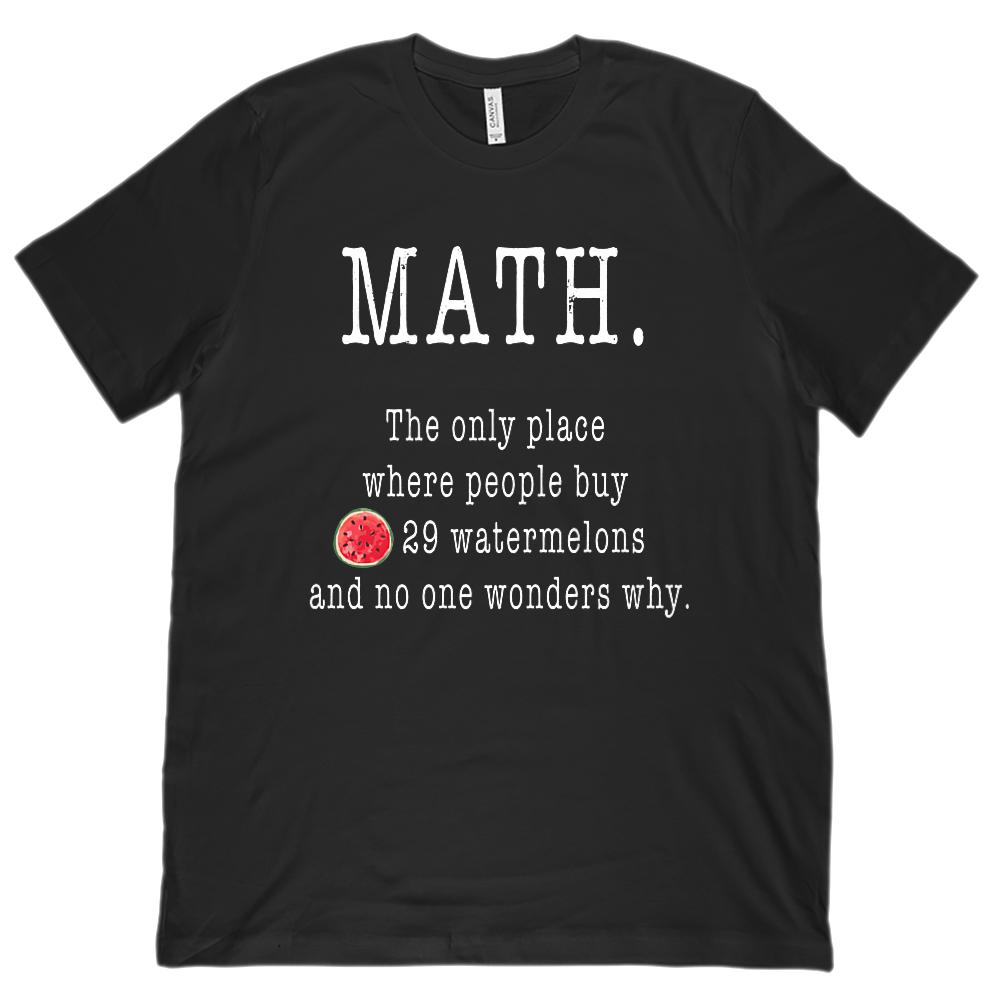 (Unisex BC 3001 Soft Tee) Math. The Only Place Buy 29 Watermelons (white Font)