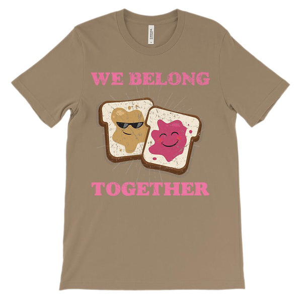 (Unisex BC 3001 Soft Tee Pebble) We Belong Together like Peanut Butter and Jelly Graphic T-Shirt Tee BOXELS