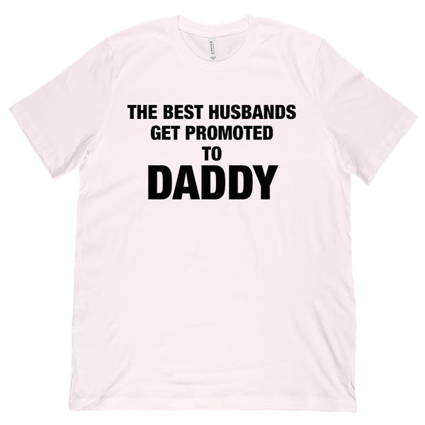 (Unisex BC 3001 Soft Tee) The Best Husbands Get Promoted to Daddy (black font) Graphic T-Shirt Tee BOXELS