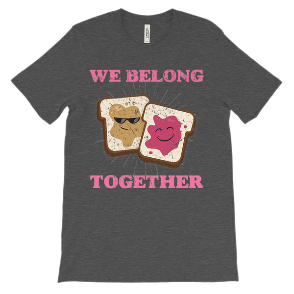 (Unisex BC 3001 Soft Tee) We Belong Together like Peanut Butter and Jelly Graphic T-Shirt Tee BOXELS