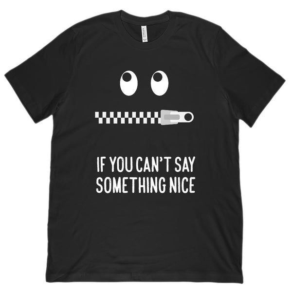 (Unisex BC 3001 Soft Tee) Zip Your Mouth If yoU can't Say Something Nice Graphic T-Shirt Tee BOXELS
