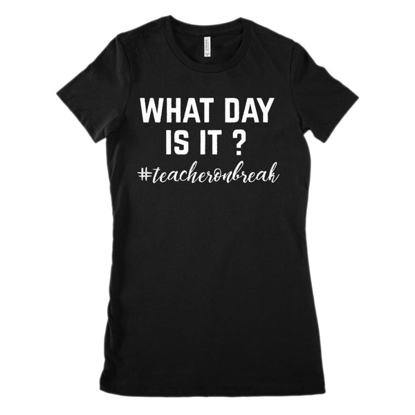 What Day Is It? #Teacher On Break Hashtag (Women's BC 6004 Soft Tee) Graphic T-Shirt Tee BOXELS