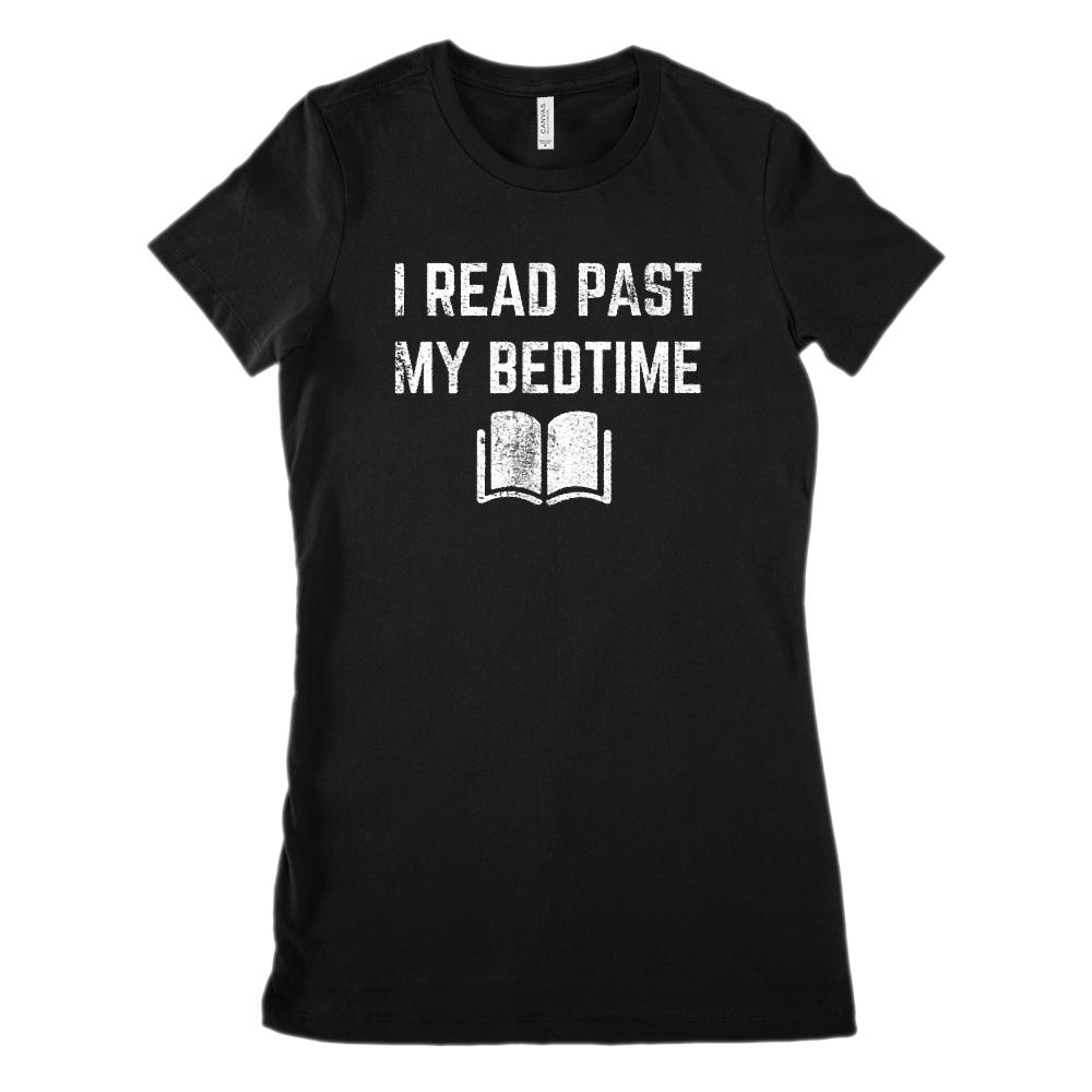 (Women's BC 6004 Soft Tee) I Read Past My Bedtime (white font on dark tees)