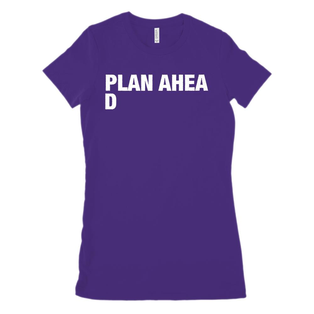 (Women's BC 6004 Soft Tee) Plan Ahea D (ahead) Funny Graphic T-Shirt Tee BOXELS