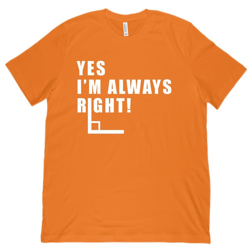 Yes I'm Always Right Angle (white font) Math Teacher (Unisex BC 3001 Soft Tee) Graphic T-Shirt Tee BOXELS