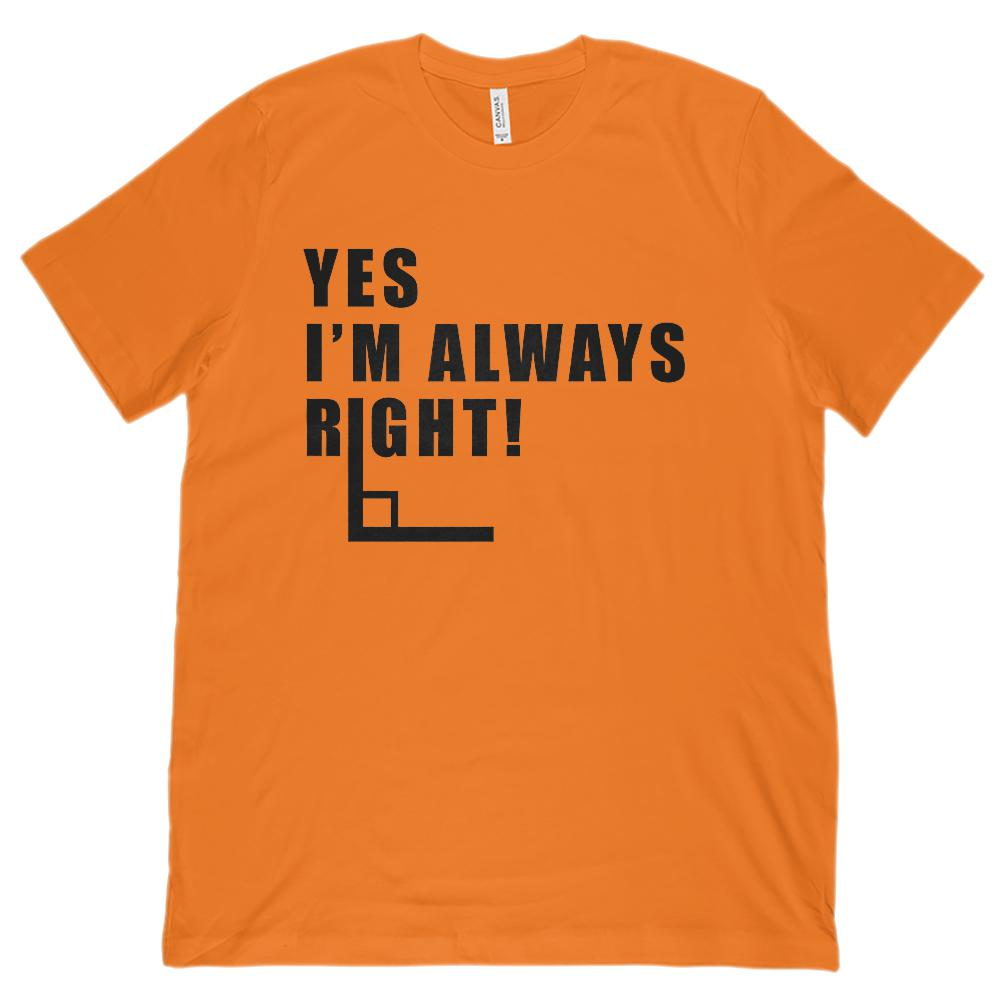 Yes I'm Always Right (right angle math) Unisex BC 3001 Soft Tee Graphic T-Shirt Tee BOXELS