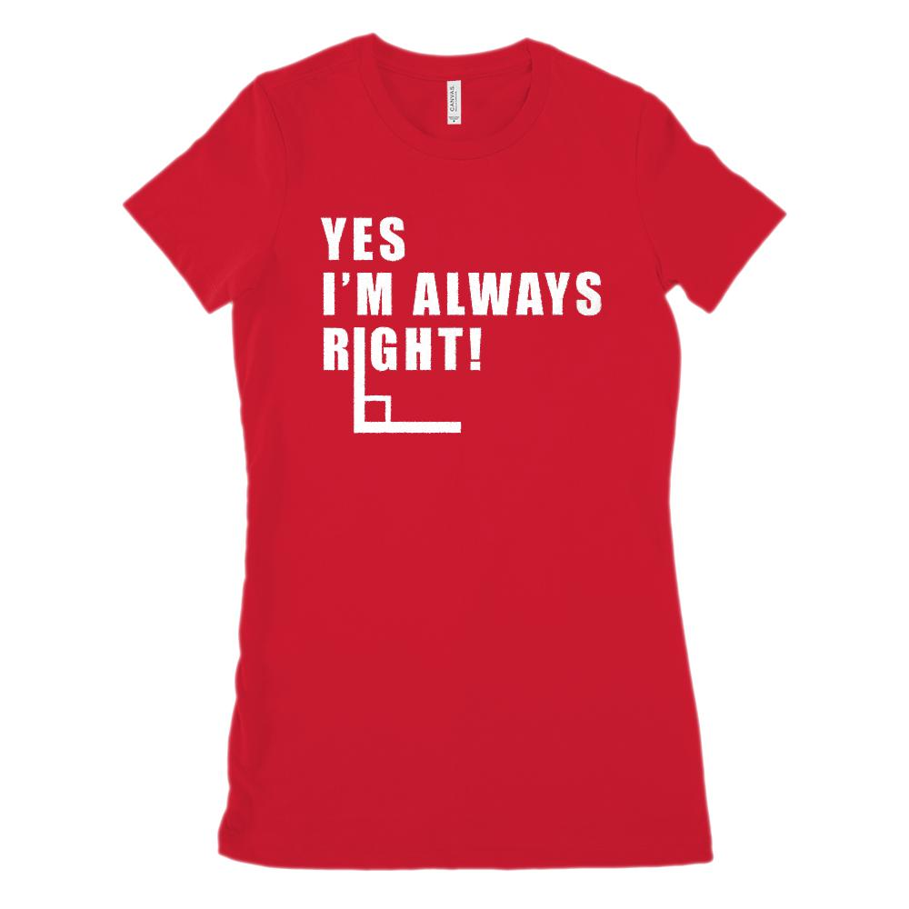 Yes I'm Always Right (right angle math) Women's BC 6004 Soft Tee Graphic T-Shirt Tee BOXELS