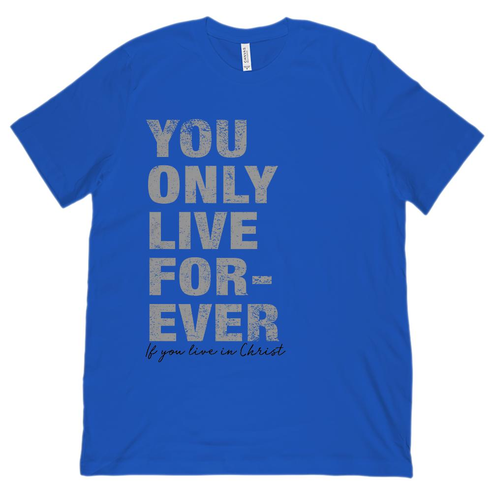 f7a5f0697 You Only Live Forever if You live in Christ (Unisex BC 3001 Soft Tee ...