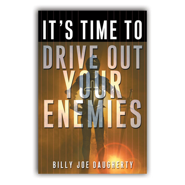 It's Time To Drive Out Your Enemies