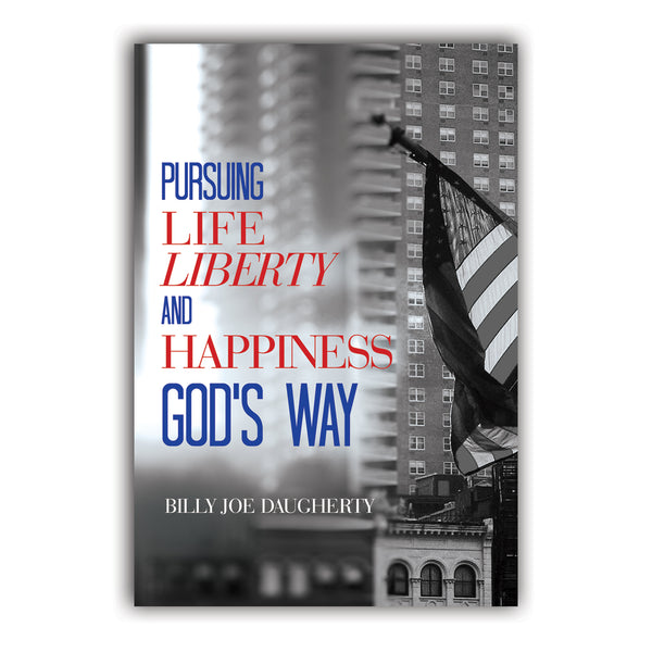Pursuing Life, Liberty and Happiness God's Way
