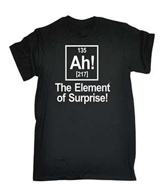 AH THE ELEMENT OF SURPRISE Printed T-shirt
