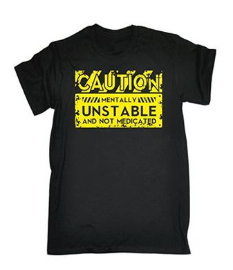 CAUTION MENTALLY UNSTABLE Printed T-shirt