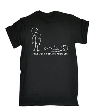 I WAS JUST PULLING YOUR LEG Printed T-shirt