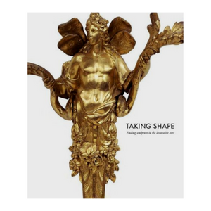 """Taking Shape: Finding Sculpture in the Decorative Arts"""