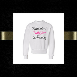 Educated Pretty Girl in Training sweatshirt