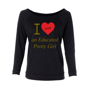 "Mantra ""I ❤️being an Educated Pretty Girl"" looseneck raglan"