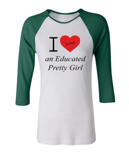 "Mantra ""I love ❤️ being an Educated Pretty Girl"" baseball raglans"