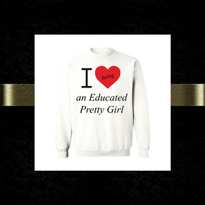 "Mantra ""I love ❤️being An Educated Pretty Girl"" sweatshirt"