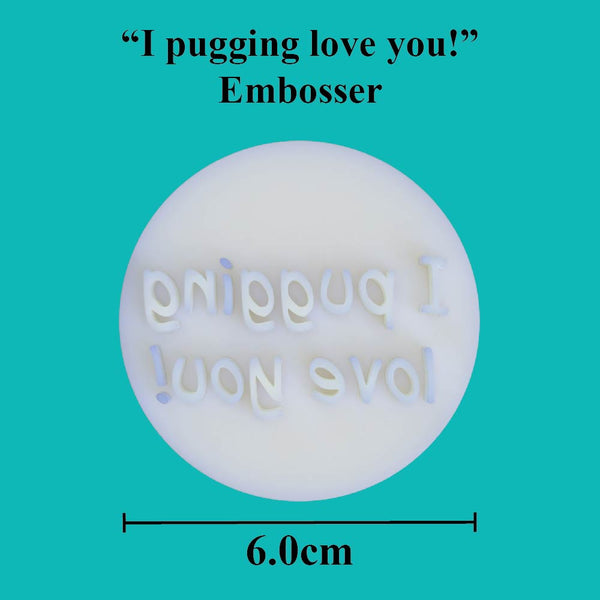 """I pugging love you!"" embosser - just-little-luxuries"