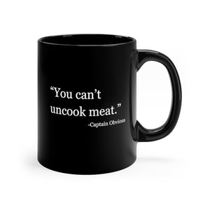 "Pepper Tree Seasonings - ""You Can't Uncook Meat."" Black mug 11oz"