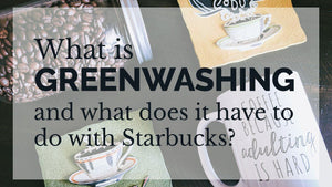 A Drop in the Ocean Sustainable Living Zero Waste Plastic Free Blog {{Video}} What is greenwashing and what does it have to do with Starbucks?