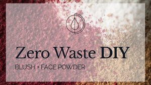 A Drop in the Ocean Sustainable Living Zero Waste Plastic Free Blog {{Video}} Zero Waste DIY: Blush + Face Powder