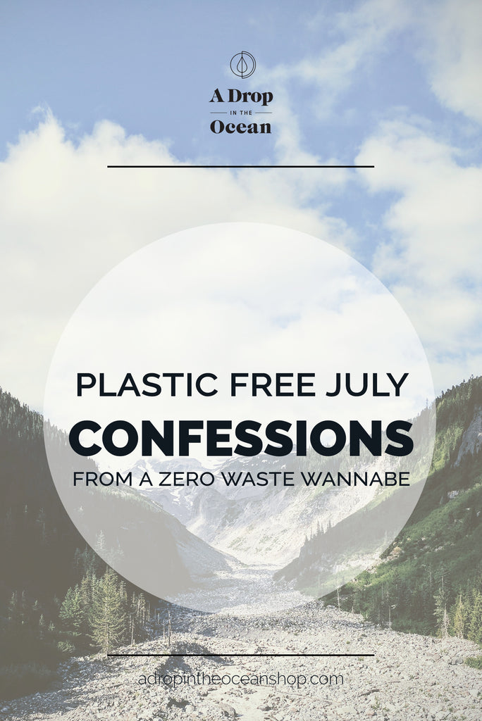 A Drop in the Ocean - Plastic Free July Confessions