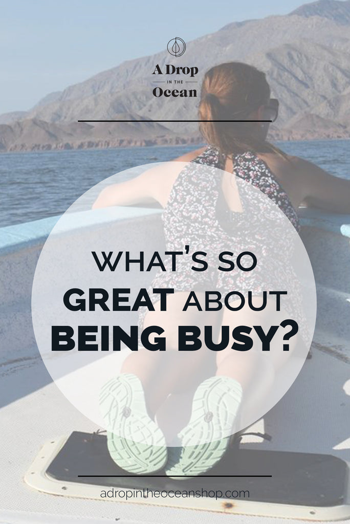 A Drop in the Ocean - What's so Great About Being Busy