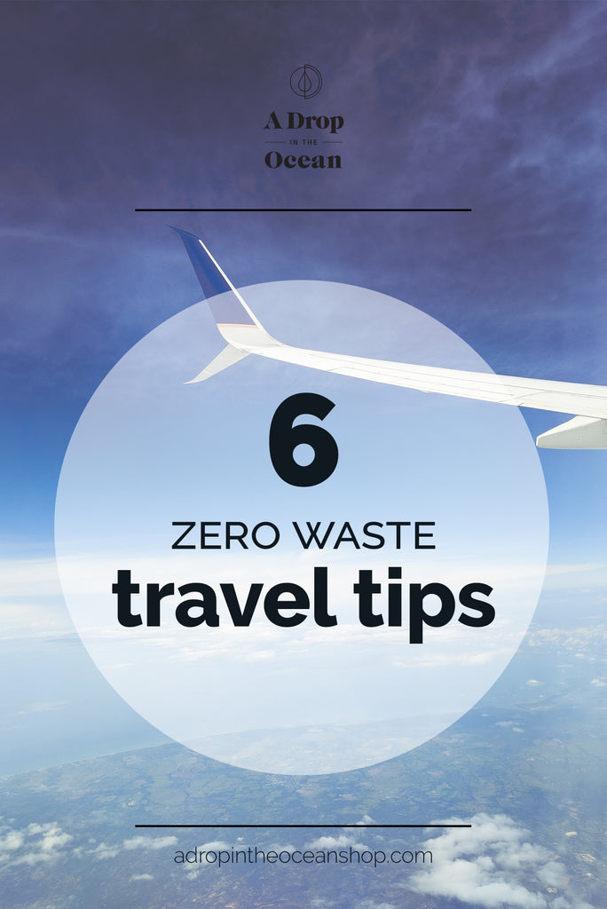 A Drop in the Ocean - Zero Waste Travel Tips