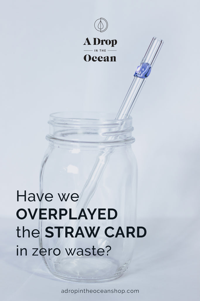 A Drop in the Ocean Zero Waste Store Have we overplayed the straw card in zero waste
