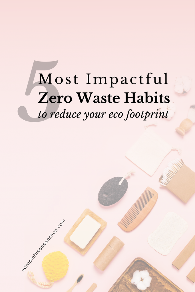 A Drop in the Ocean Sustainable Jungle Zero Waste Blog The 5 Most Impactful Zero Waste Habits to Reduce Your Eco Footprint