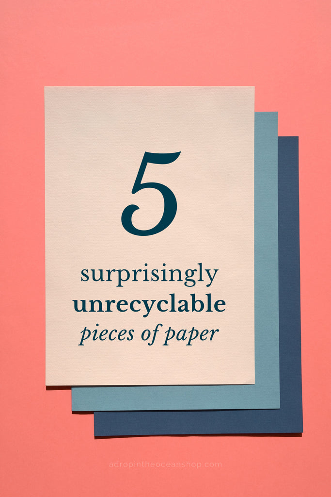A Drop in the Ocean Zero Waste Sustainable Living Blog 5 Pieces of Paper That Aren't Recyclable