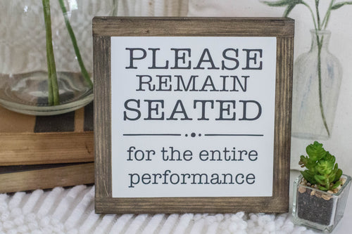 Please Remain Seated for the Entire Performance