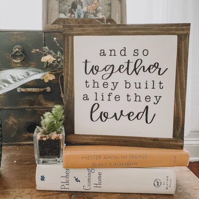 And So Together, They Built A Life They Loved Farmhouse Sign