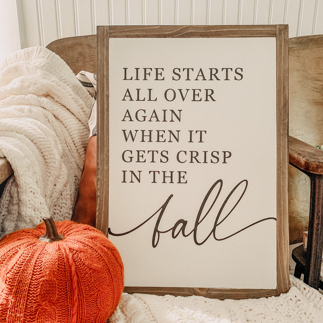 Life Starts All Over Again When it Gets Crisp in the Fall Framed Sign