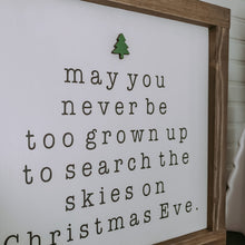 May You Never Be Too Grown Up To Search The Skies on Christmas Eve Sign