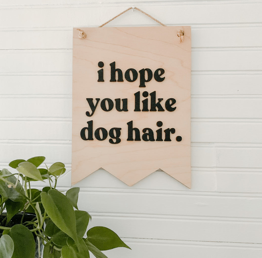 I Hope You Like Dog Hair 3D Banner Sign