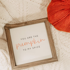 You are the Pumpkin to my Spice Framed Fall Sign