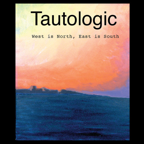 Tautologic - West Is North, East Is South (CD)