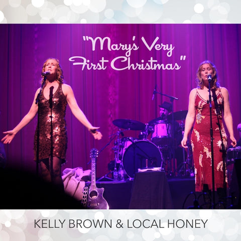 """Mary's Very First Christmas"" - the single from Kelly Brown & Local Honey (featuring Kim Brown Cain)"