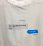 'But I Can't Live Without You' T-Shirt