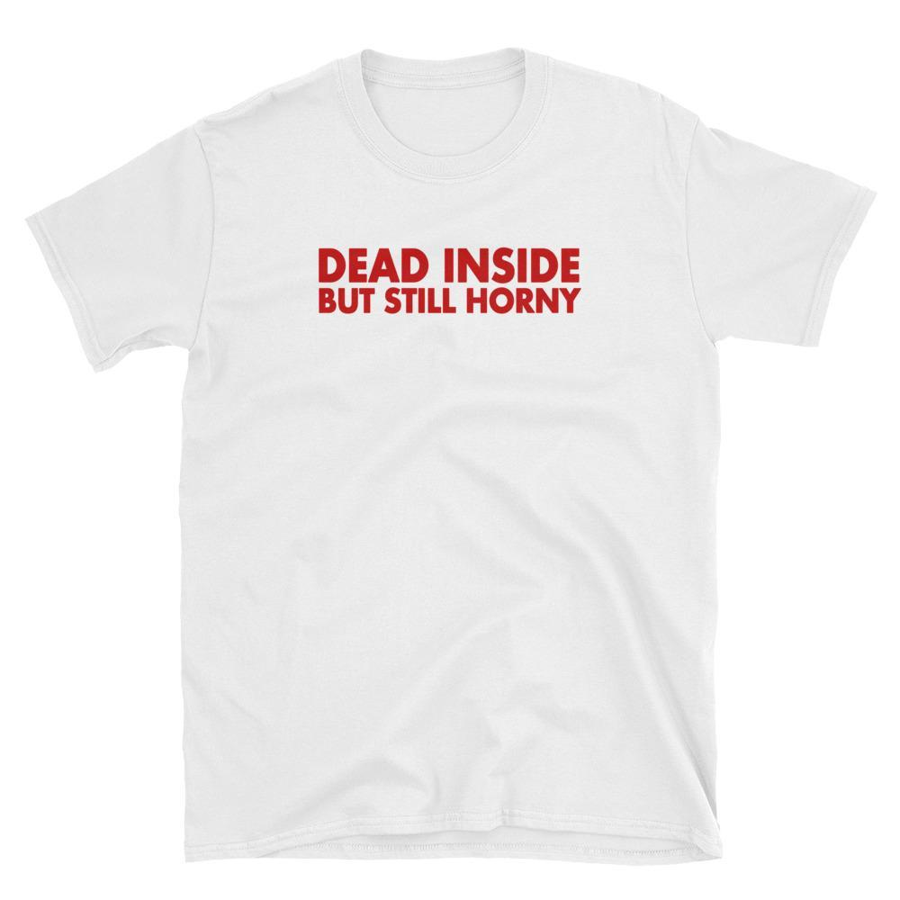 Dead Inside But Still Horny T-shirt