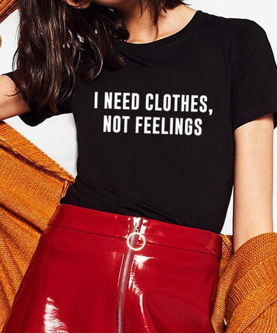 i need clothes, not feelings T shirt