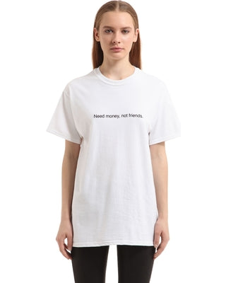 Need Money, Not Friends T shirt