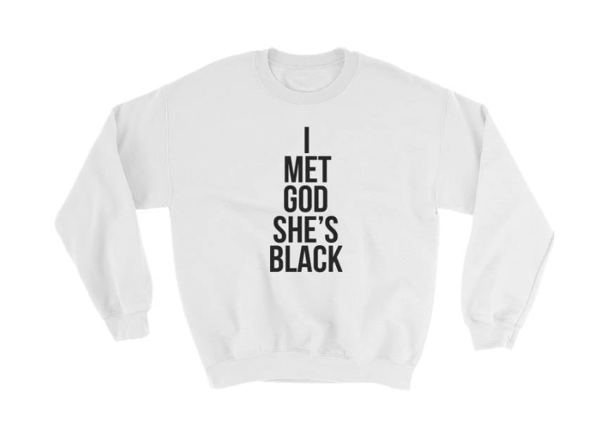 I Met God She's Black Sweatshirt