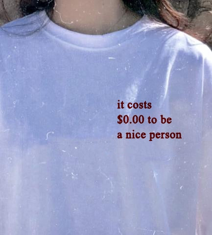 It Costs $0.00 To Be A Nice Person Tee