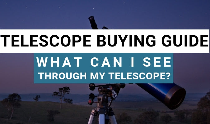Telescope Buying Guide - What Can I See Through My Telescope?