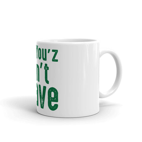 Now You'z Can't Leave Mug