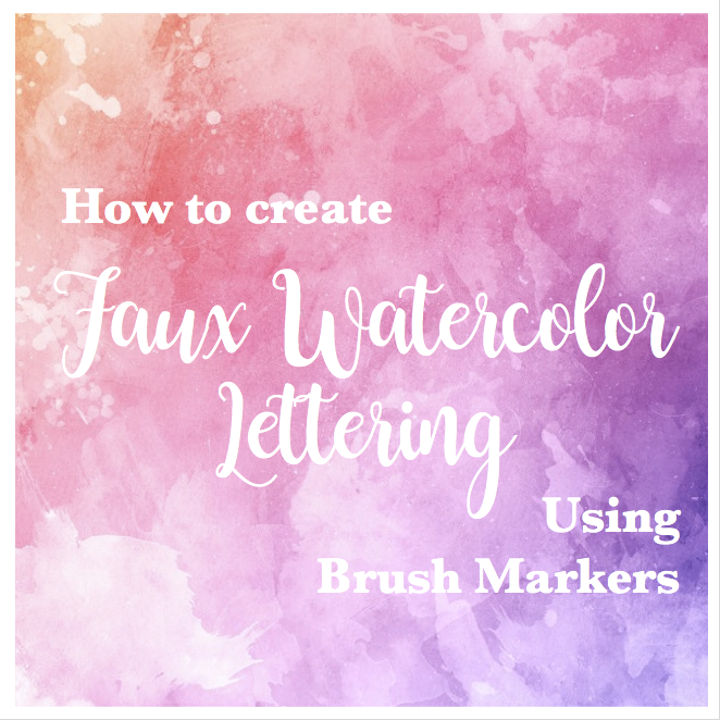 How to Create Faux Watercolor Lettering using Brush Markers